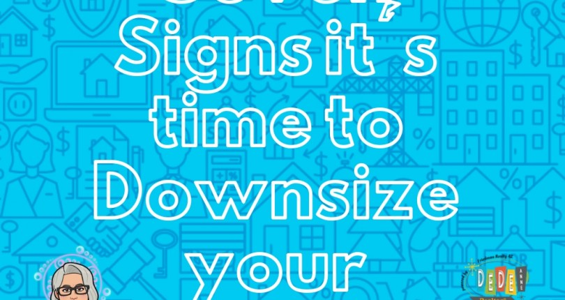 7 Signs it's time to Downsize