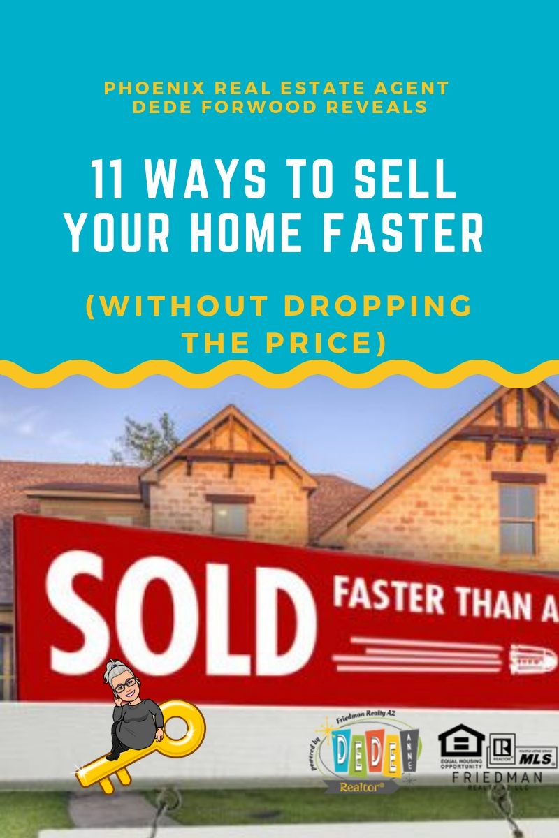 11 ways to sell your home faster without dropping the price by DeDe Forwood Phoenix Real Estate Agent - Phoenix Realtor