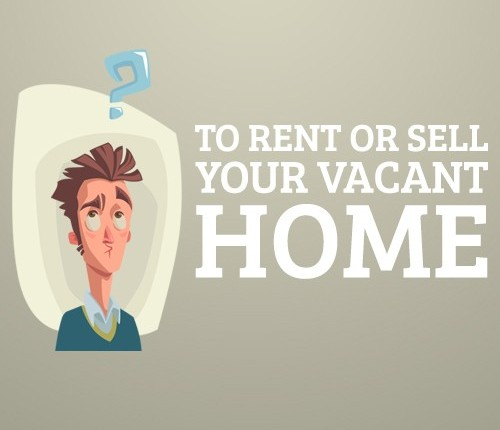 To Rent or Sell your Vacant Home?